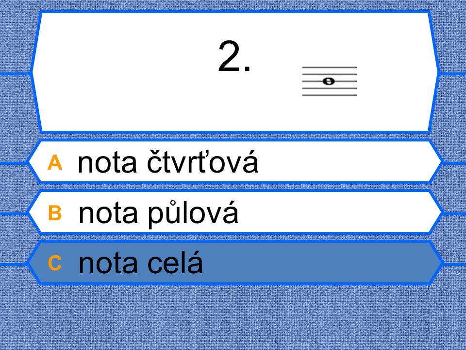 2. A nota čtvrťová B nota půlová C nota celá