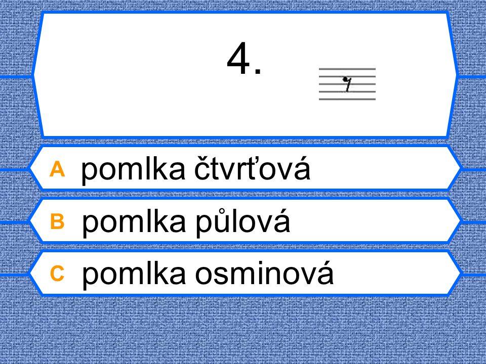 4. A pomlka čtvrťová B pomlka půlová C pomlka osminová