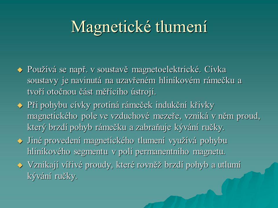 Magnetické tlumení  Používá se např. v soustavě magnetoelektrické. Cívka soustavy je navinutá na uzavřeném hliníkovém rámečku a tvoří otočnou část mě