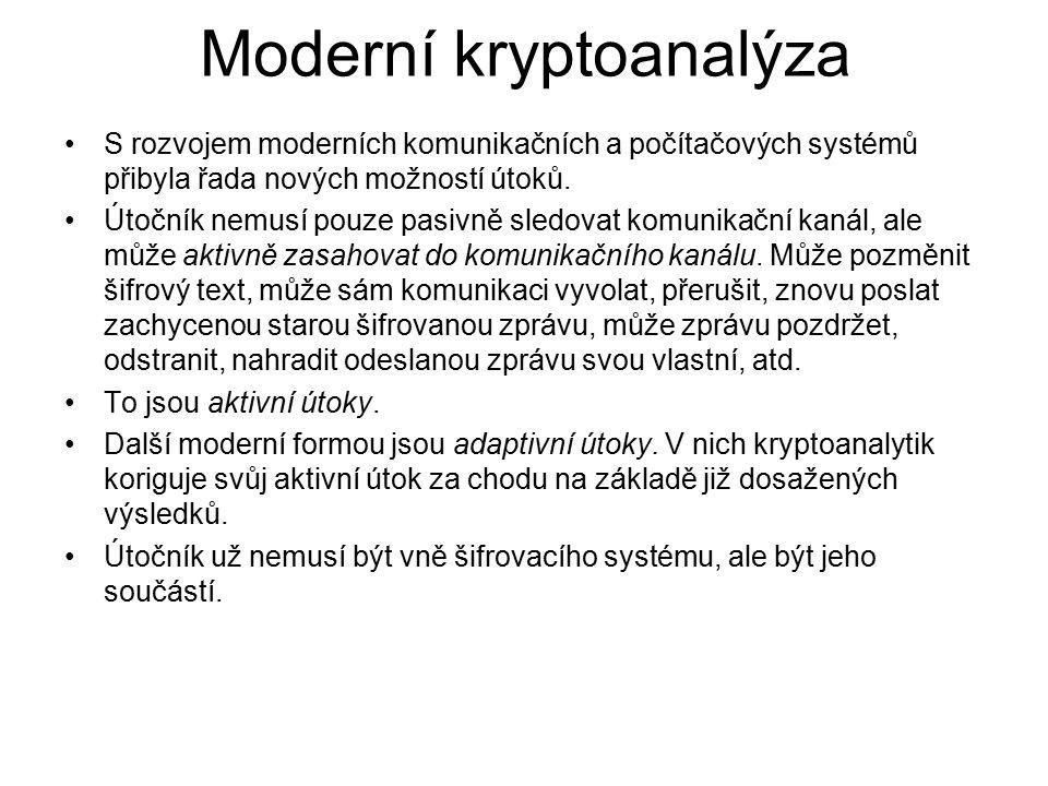 Moderní kryptoanalýza S rozvojem moderních komunikačních a počítačových systémů přibyla řada nových možností útoků.