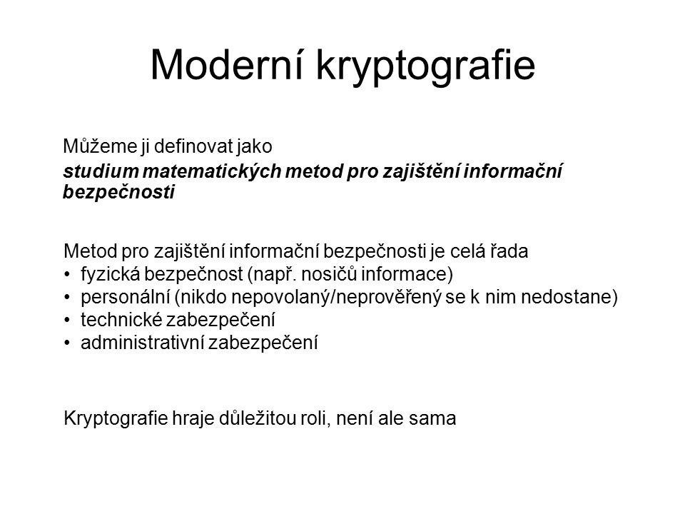 Moderní kryptografie Můžeme ji definovat jako studium matematických metod pro zajištění informační bezpečnosti Metod pro zajištění informační bezpečnosti je celá řada fyzická bezpečnost (např.