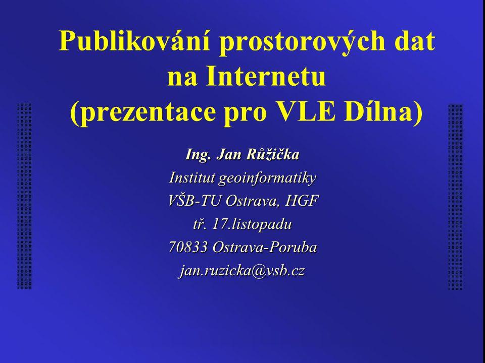 Publikování prostorových dat na Internetu (prezentace pro VLE Dílna) Ing.