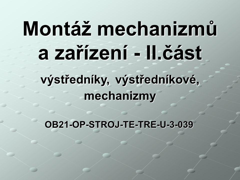 OB21-OP-STROJ-TE-TRE-U-3-039 Montáž mechanizmů a zařízení - II.část výstředníky, výstředníkové, mechanizmy
