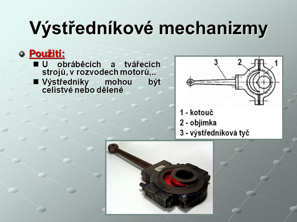Výstředníkové mechanizmy Použití: U obráběcích a tvářecích strojů, v rozvodech motorů,..