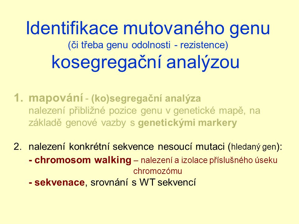 1.mapování - (ko)segregační analýza nalezení přibližné pozice genu v genetické mapě, na základě genové vazby s genetickými markery 2.