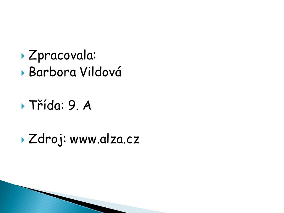  Zpracovala:  Barbora Vildová  Třída: 9. A  Zdroj: www.alza.cz