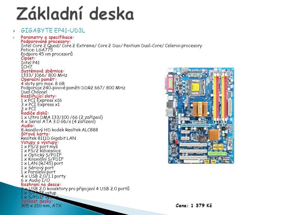  GIGABYTE EP41-UD3L  Parametry a specifikace: Podporované procesory: Intel Core 2 Quad/ Core 2 Extreme/ Core 2 Duo/ Pentium Dual-Core/ Celeron procesory Patice: LGA775 Podpora 45 nm procesorů Čipset: Intel P41 ICH7 Systémová sběrnice: 1333/ 1066/ 800 MHz Operační paměť: 4 sloty pro max.