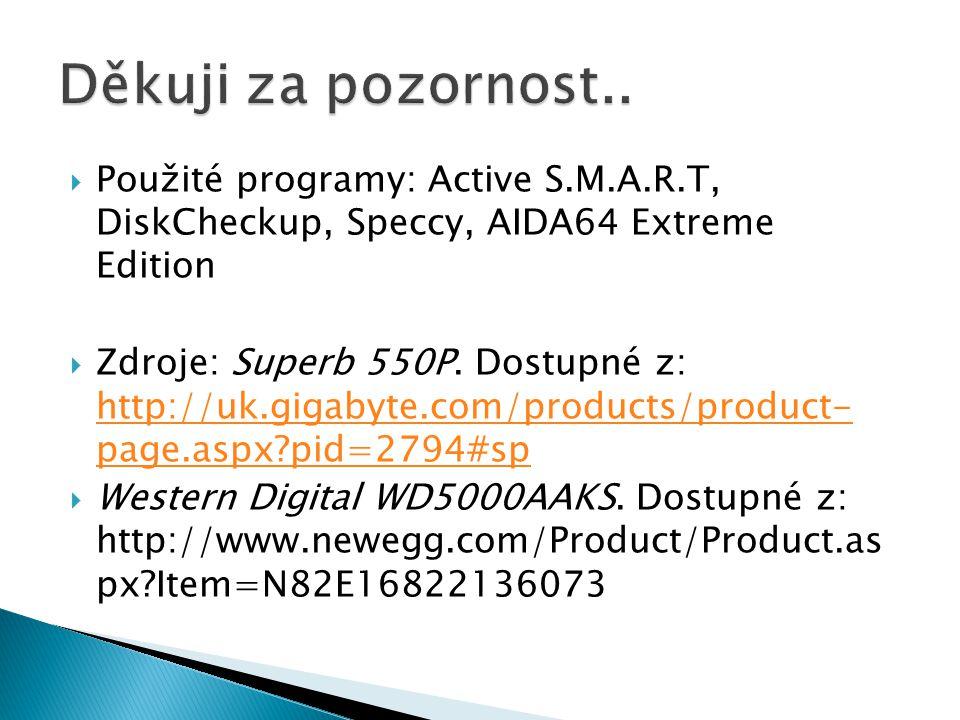  Použité programy: Active S.M.A.R.T, DiskCheckup, Speccy, AIDA64 Extreme Edition  Zdroje: Superb 550P. Dostupné z: http://uk.gigabyte.com/products/p