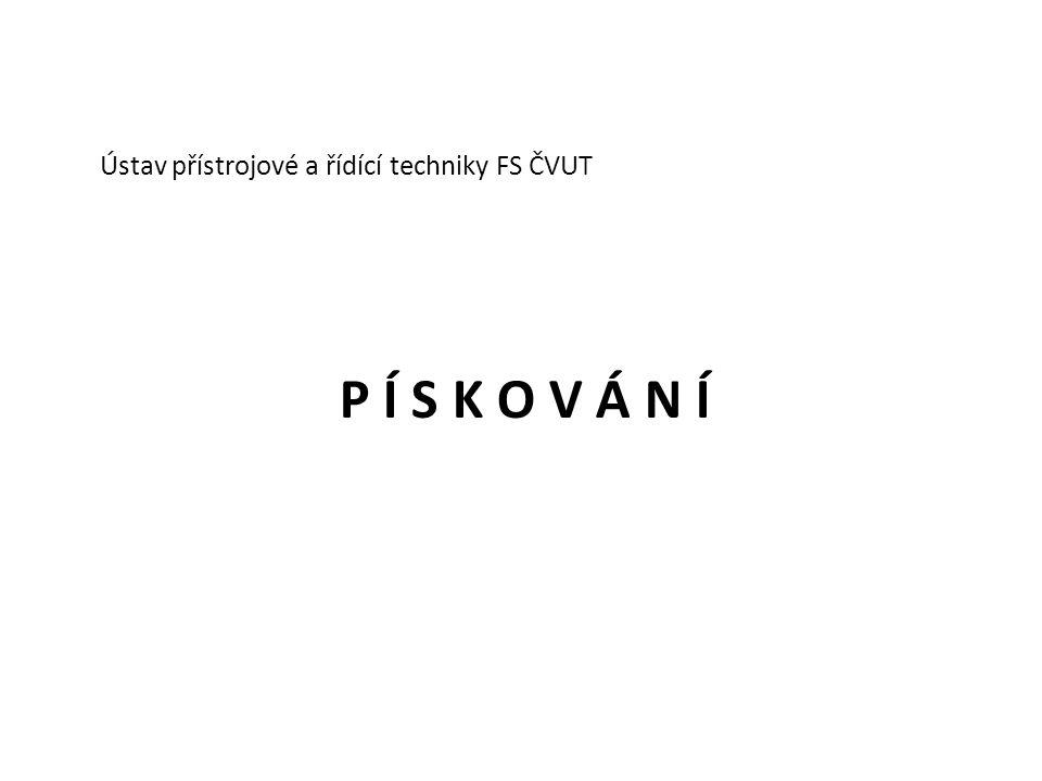 P Í S K O V Á N Í Ústav přístrojové a řídící techniky FS ČVUT