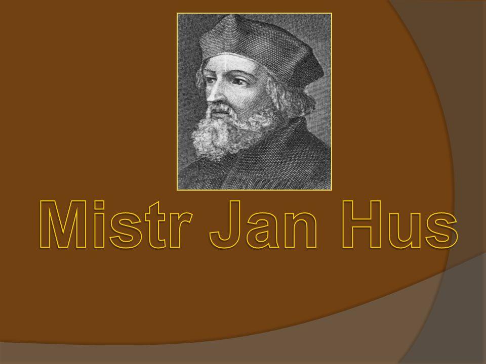  Mistr Jan Hus se narodil ve městě Husinci roku 1369 a zemřel - 6.