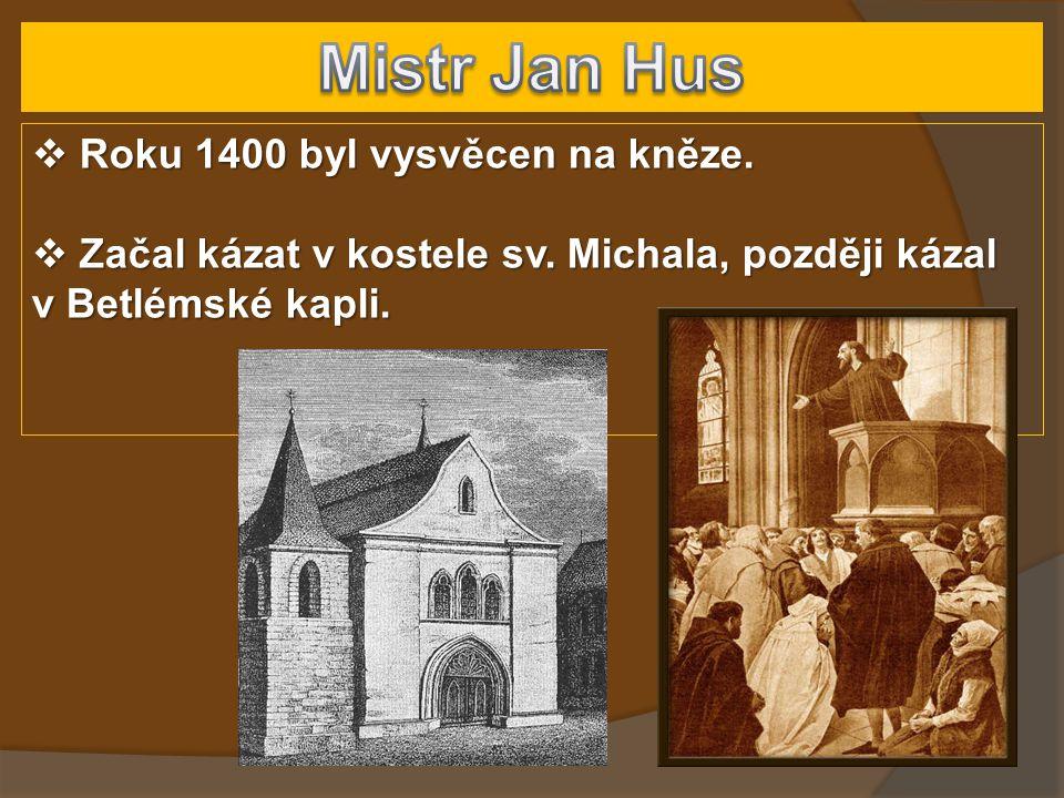  Roku 1400 byl vysvěcen na kněze.  Začal kázat v kostele sv. Michala, později kázal v Betlémské kapli.