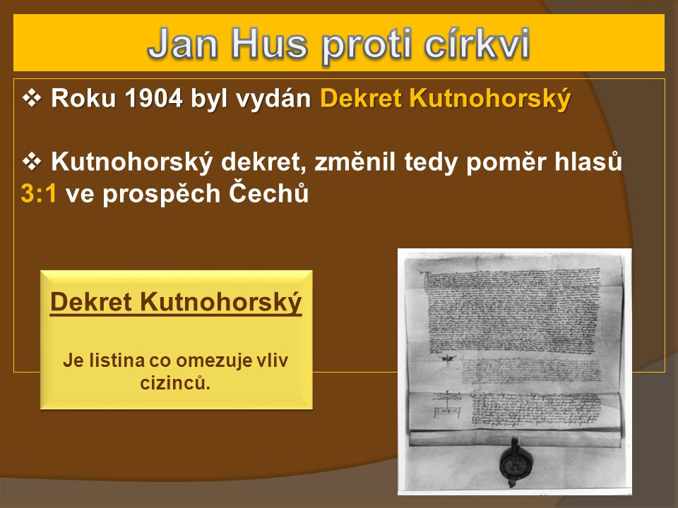  Roku 1904 byl vydán Dekret Kutnohorský   Kutnohorský dekret, změnil tedy poměr hlasů 3:1 ve prospěch Čechů Dekret Kutnohorský Je listina co omezuj