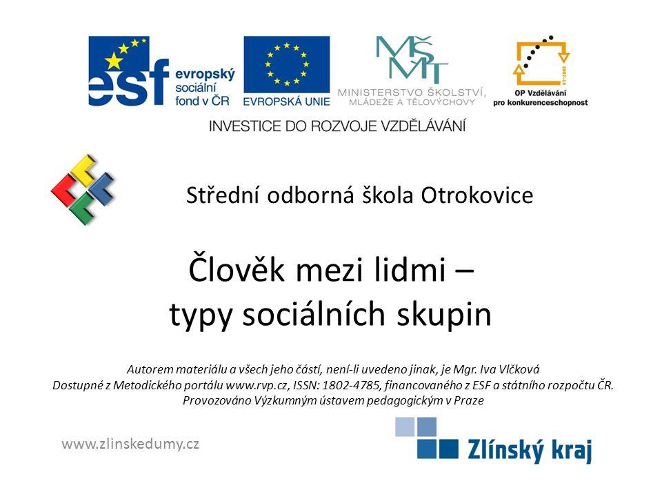 Střední odborná škola Otrokovice Člověk mezi lidmi – typy sociálních skupin Autorem materiálu a všech jeho částí, není-li uvedeno jinak, je Mgr.