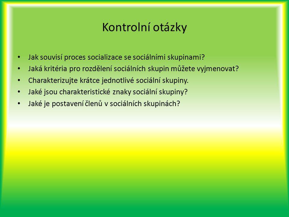 Kontrolní otázky Jak souvisí proces socializace se sociálními skupinami? Jaká kritéria pro rozdělení sociálních skupin můžete vyjmenovat? Charakterizu