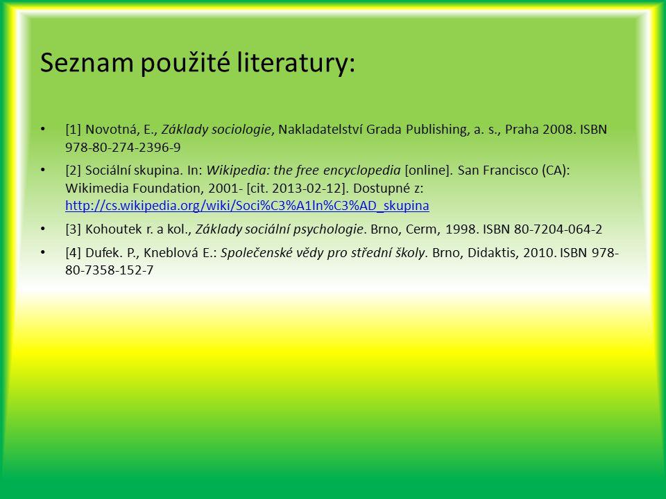 Seznam použité literatury: [1] Novotná, E., Základy sociologie, Nakladatelství Grada Publishing, a. s., Praha 2008. ISBN 978-80-274-2396-9 [2] Sociáln