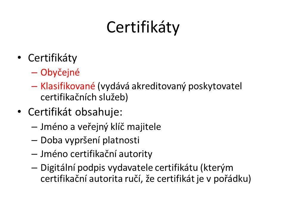 Certifikáty – Obyčejné – Klasifikované (vydává akreditovaný poskytovatel certifikačních služeb) Certifikát obsahuje: – Jméno a veřejný klíč majitele – Doba vypršení platnosti – Jméno certifikační autority – Digitální podpis vydavatele certifikátu (kterým certifikační autorita ručí, že certifikát je v pořádku)