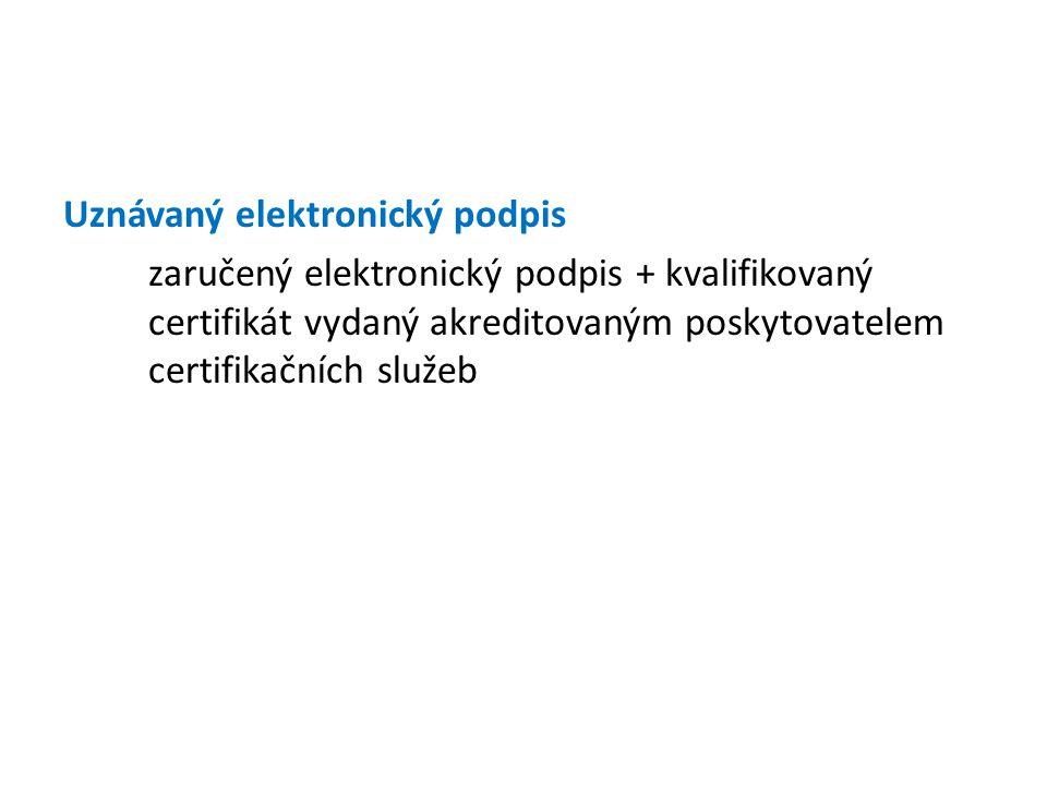 Uznávaný elektronický podpis zaručený elektronický podpis + kvalifikovaný certifikát vydaný akreditovaným poskytovatelem certifikačních služeb
