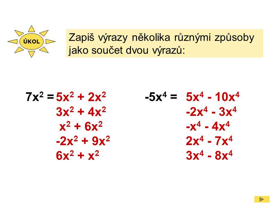 Zapiš výrazy několika různými způsoby jako součet dvou výrazů: 7x 2 = 5x 2 + 2x 2 3x 2 + 4x 2 x 2 + 6x 2 -2x 2 + 9x 2 6x 2 + x 2 -5x 4 =5x 4 - 10x 4 -
