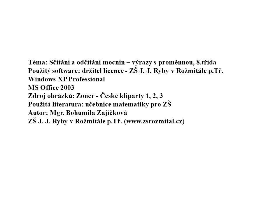 Téma: Sčítání a odčítání mocnin – výrazy s proměnnou, 8.třída Použitý software: držitel licence - ZŠ J. J. Ryby v Rožmitále p.Tř. Windows XP Professio
