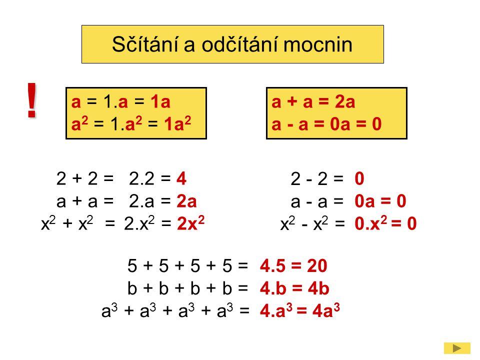 2a42a4 2a 4 + 3a 4 = Sčítání a odčítání mocnin 5a 4 3a43a4 += a 4 + a 4 + a 4 + a 4 + a 4 = 5a45a4 2a 4 + 3a 4 = 5a 4 5a 2 - 2a 2 = 3a 2 5a25a2 5a 2 - 2a 2 = 3a 2 -2a 2 = a 2 + a 2 + a 2 + a 2 + a 2 - a 2 - a 2 = 3a23a2
