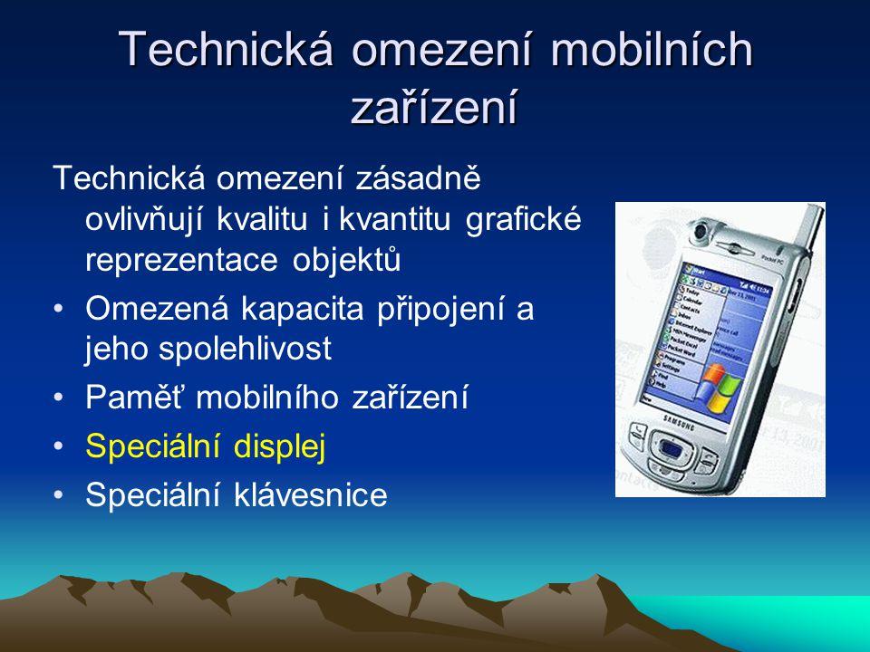Technická omezení mobilních zařízení Technická omezení zásadně ovlivňují kvalitu i kvantitu grafické reprezentace objektů Omezená kapacita připojení a