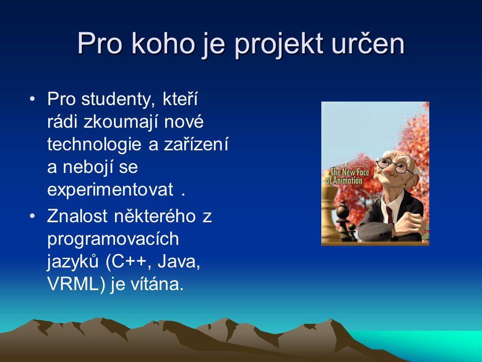 Pro koho je projekt určen Pro studenty, kteří rádi zkoumají nové technologie a zařízení a nebojí se experimentovat. Znalost některého z programovacích