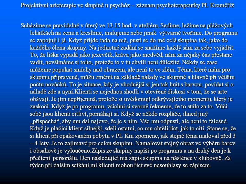 Projektivní arteterapie ve skupině u psychóz – záznam psychoterapeutky PL Kroměříž Scházíme se pravidelně v úterý ve 13.15 hod. v ateliéru. Sedíme, le