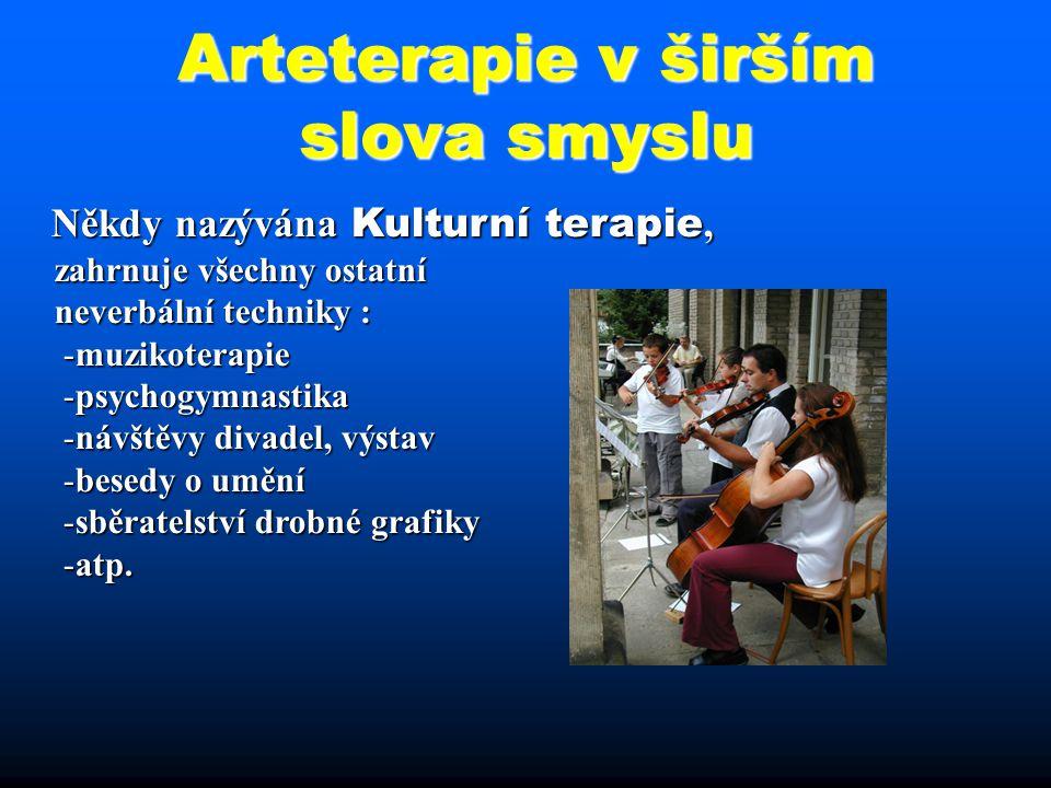 Arteterapie v širším slova smyslu Někdy nazývána Kulturní terapie, Někdy nazývána Kulturní terapie, zahrnuje všechny ostatní zahrnuje všechny ostatní