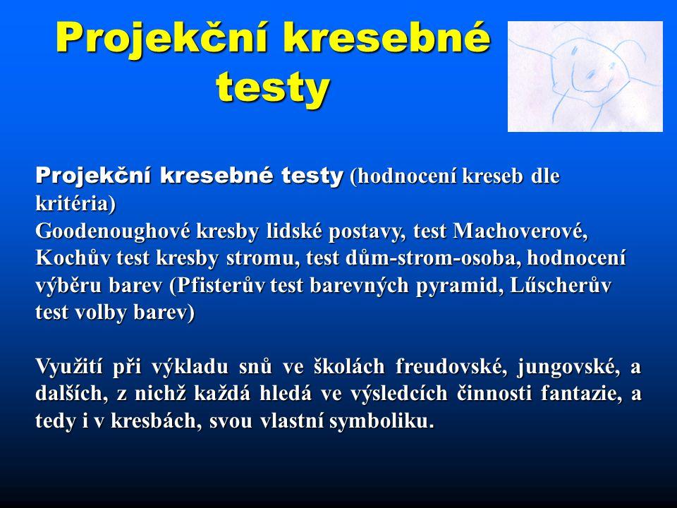 Projekční kresebné testy Projekční kresebné testy (hodnocení kreseb dle kritéria) Goodenoughové kresby lidské postavy, test Machoverové, Kochův test k