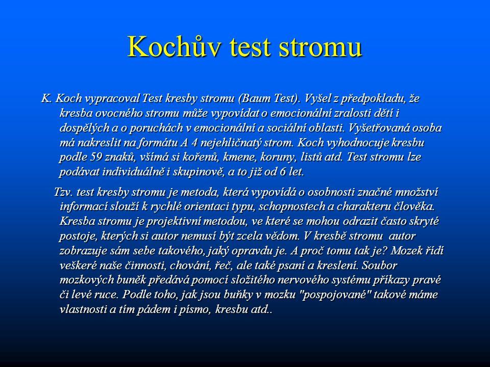 Kochův test stromu K. Koch vypracoval Test kresby stromu (Baum Test). Vyšel z předpokladu, že kresba ovocného stromu může vypovídat o emocionální zral