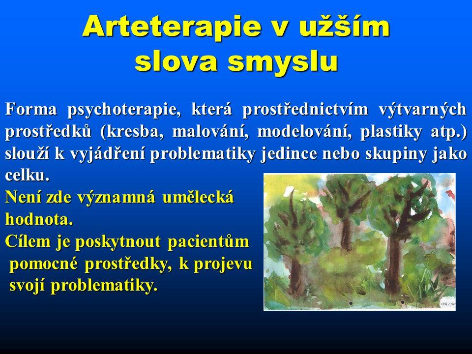 Arteterapie v užším slova smyslu Forma psychoterapie, která prostřednictvím výtvarných prostředků (kresba, malování, modelování, plastiky atp.) slouží