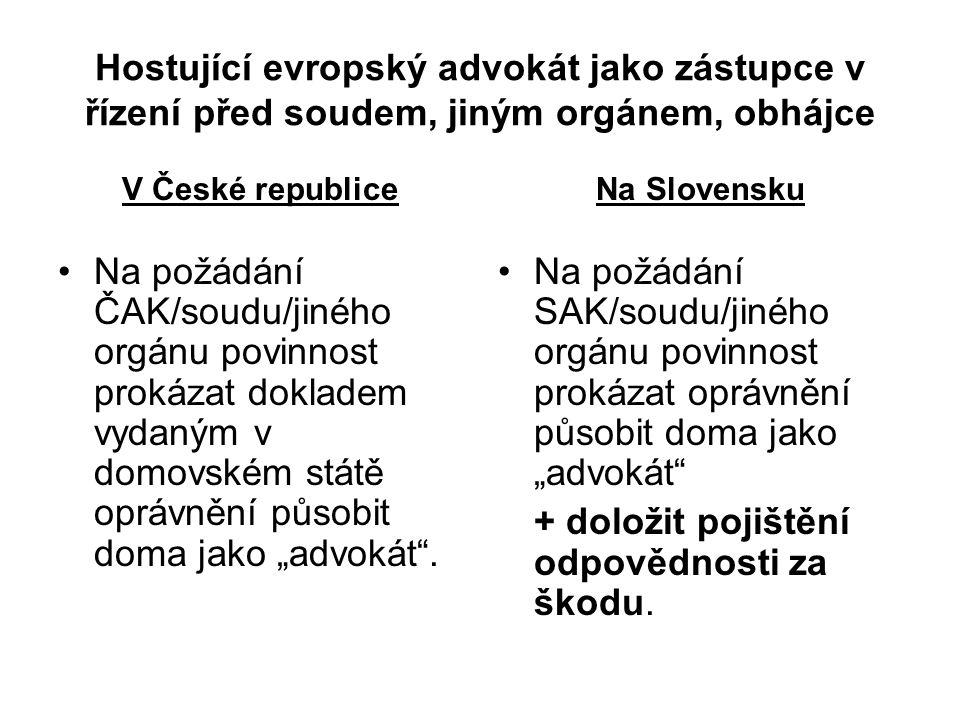 """Hostující evropský advokát jako zástupce v řízení před soudem, jiným orgánem, obhájce V České republice Na požádání ČAK/soudu/jiného orgánu povinnost prokázat dokladem vydaným v domovském státě oprávnění působit doma jako """"advokát ."""