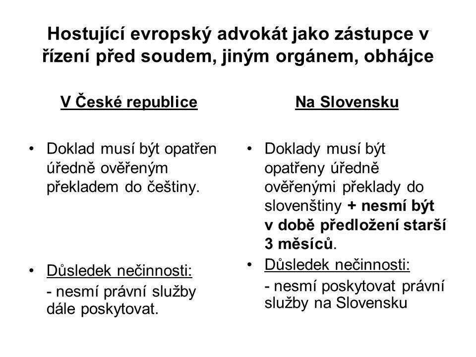 Hostující evropský advokát jako zástupce v řízení před soudem, jiným orgánem, obhájce Doklad musí být opatřen úředně ověřeným překladem do češtiny.