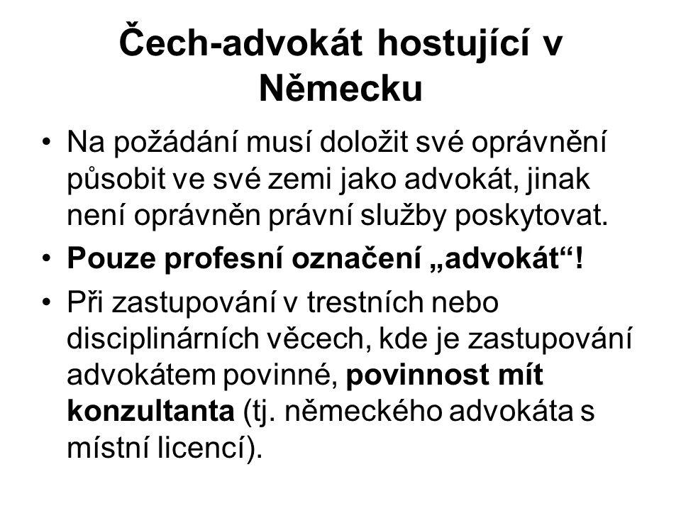 Čech-advokát hostující v Německu Na požádání musí doložit své oprávnění působit ve své zemi jako advokát, jinak není oprávněn právní služby poskytovat.