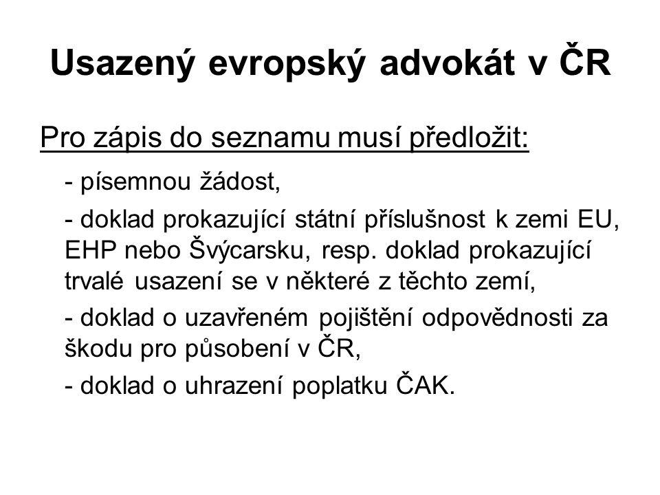 Usazený evropský advokát v ČR Pro zápis do seznamu musí předložit: - písemnou žádost, - doklad prokazující státní příslušnost k zemi EU, EHP nebo Švýcarsku, resp.