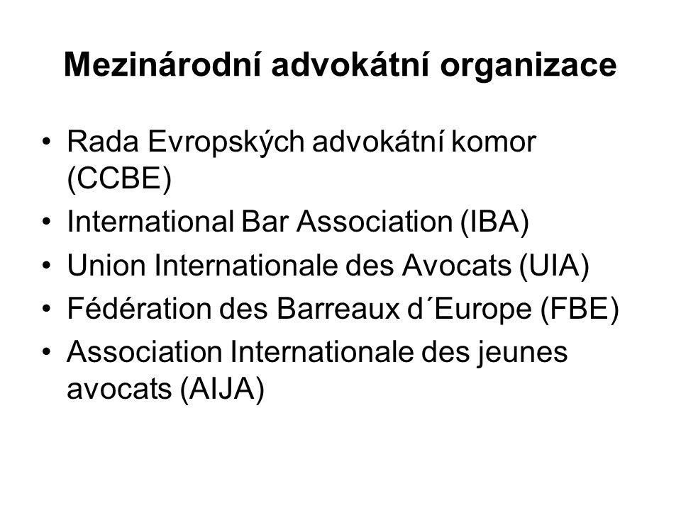 Mezinárodní advokátní organizace Rada Evropských advokátní komor (CCBE) International Bar Association (IBA) Union Internationale des Avocats (UIA) Fédération des Barreaux d´Europe (FBE) Association Internationale des jeunes avocats (AIJA)