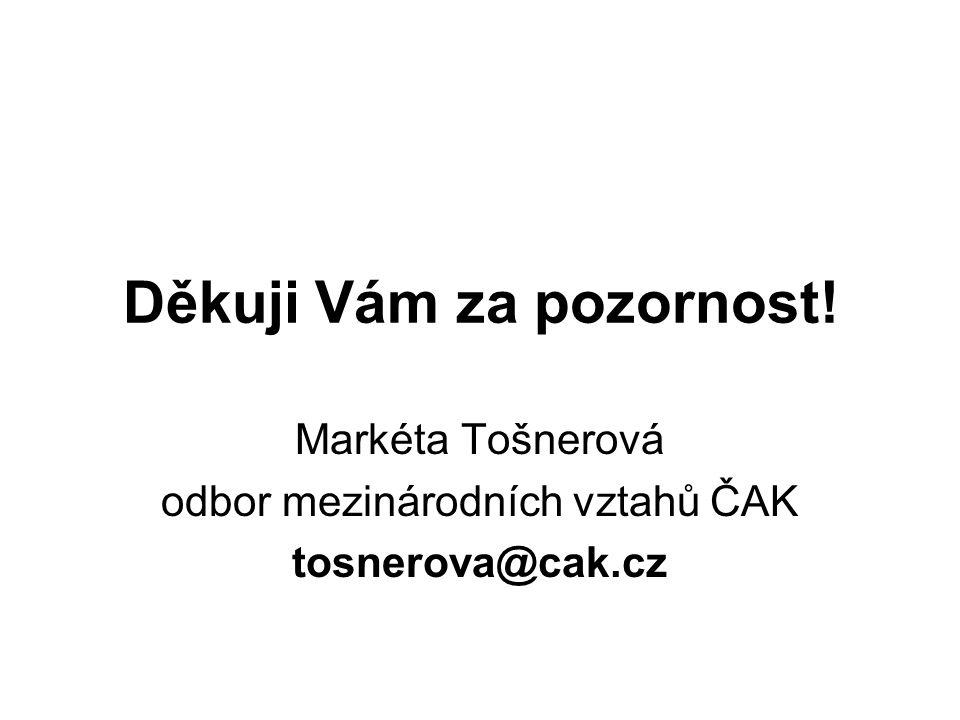 Děkuji Vám za pozornost! Markéta Tošnerová odbor mezinárodních vztahů ČAK tosnerova@cak.cz