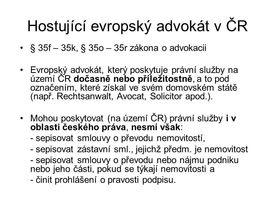 Hostující evropský advokát v ČR § 35f – 35k, § 35o – 35r zákona o advokacii Evropský advokát, který poskytuje právní služby na území ČR dočasně nebo příležitostně, a to pod označením, které získal ve svém domovském státě (např.