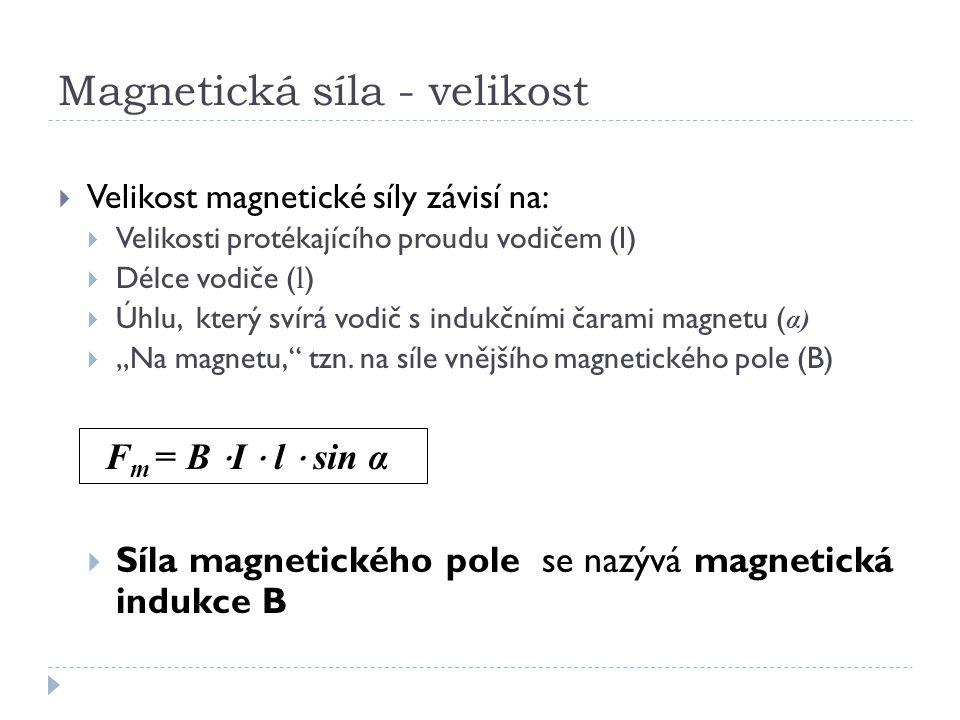 Magnetická síla - velikost  Velikost magnetické síly závisí na:  Velikosti protékajícího proudu vodičem (I)  Délce vodiče ( l )  Úhlu, který svírá