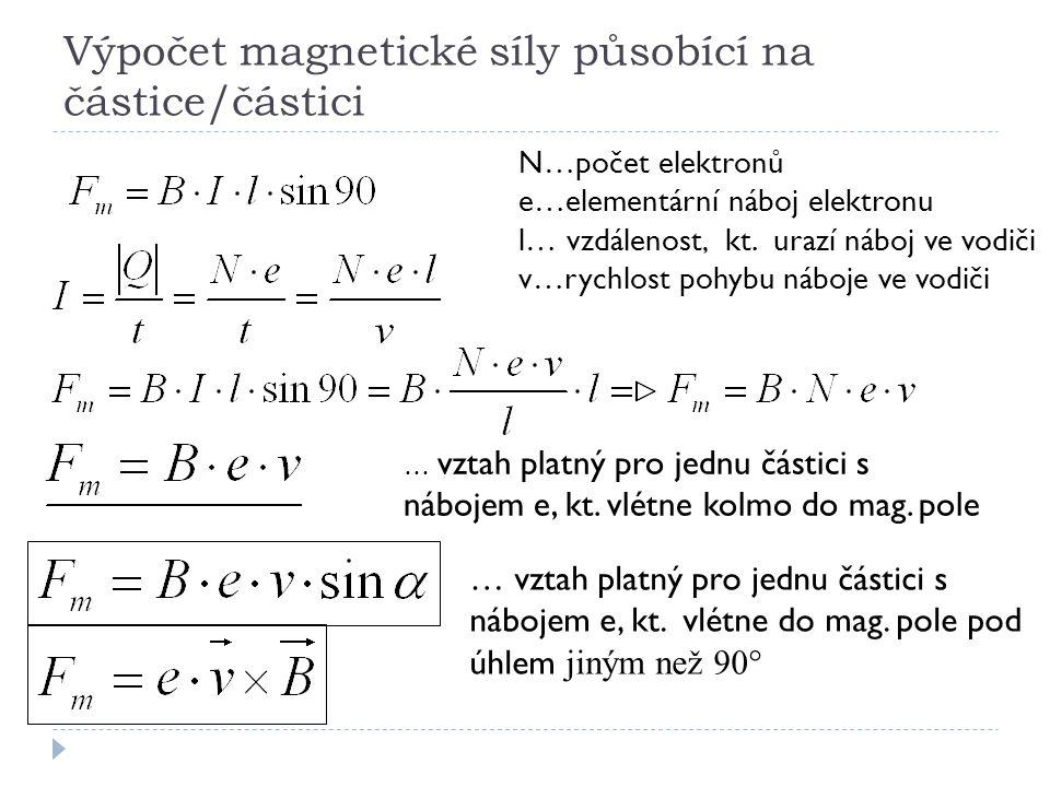 Výpočet magnetické síly působící na částice/částici N…počet elektronů e…elementární náboj elektronu l… vzdálenost, kt. urazí náboj ve vodiči v…rychlos