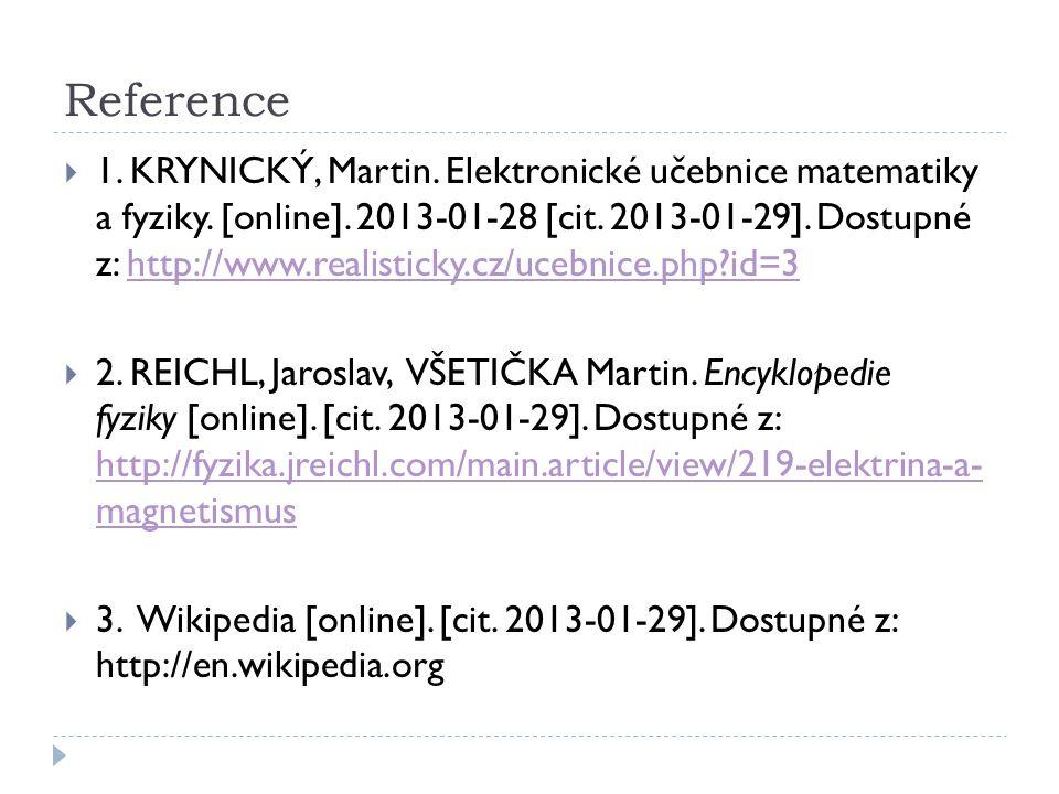 Reference  1. KRYNICKÝ, Martin. Elektronické učebnice matematiky a fyziky. [online]. 2013-01-28 [cit. 2013-01-29]. Dostupné z: http://www.realisticky