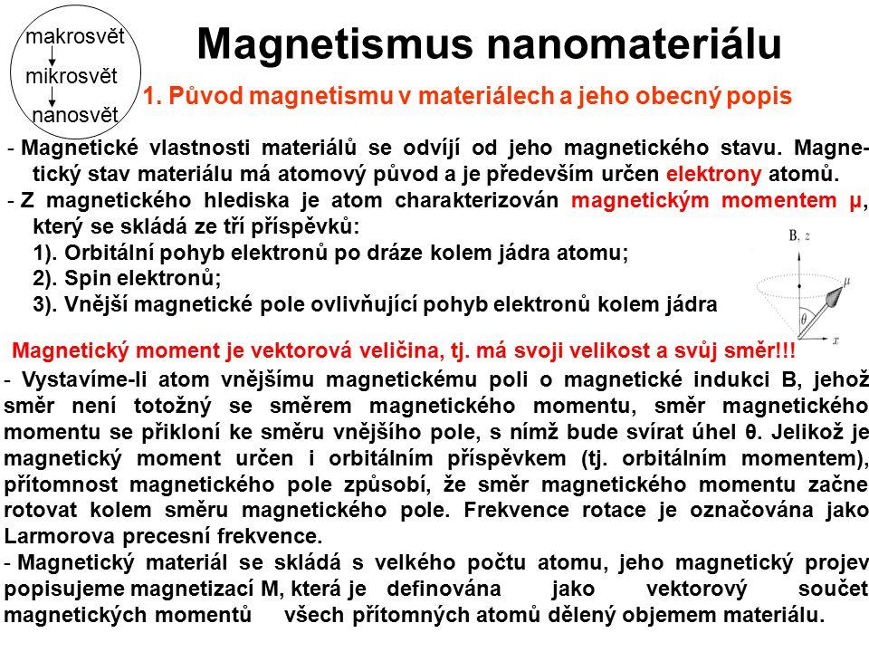 - Základními makroskopickými veličinami, které měříme, jsou magnetizace M a magnetická susceptibilita χ.