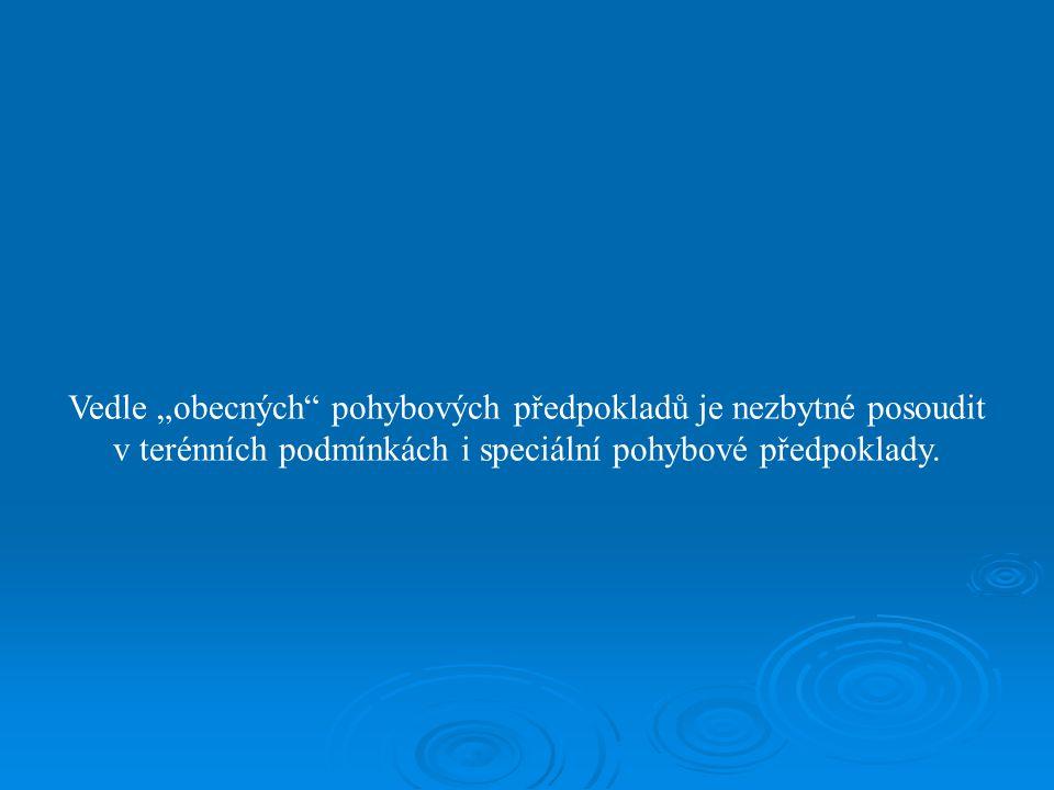 """Vedle """"obecných pohybových předpokladů je nezbytné posoudit v terénních podmínkách i speciální pohybové předpoklady."""