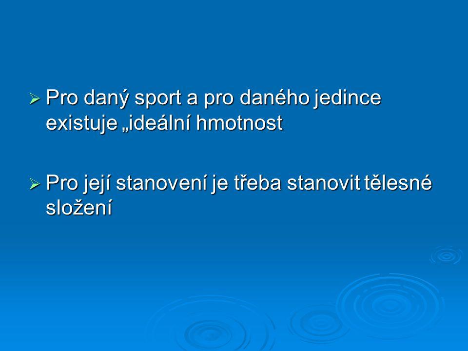 """ Pro daný sport a pro daného jedince existuje """"ideální hmotnost  Pro její stanovení je třeba stanovit tělesné složení"""