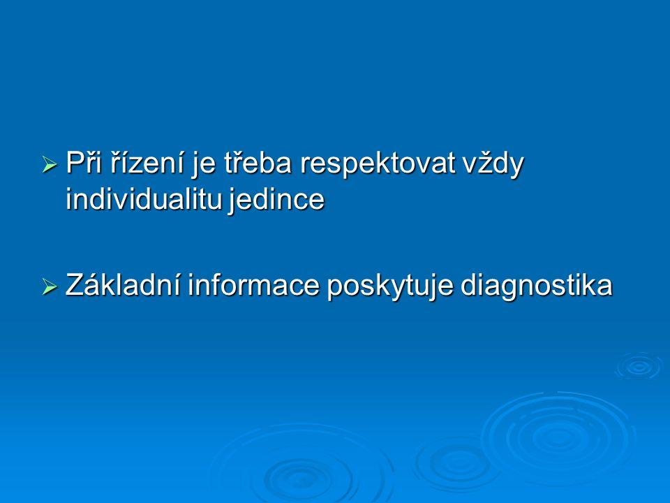  Při řízení je třeba respektovat vždy individualitu jedince  Základní informace poskytuje diagnostika