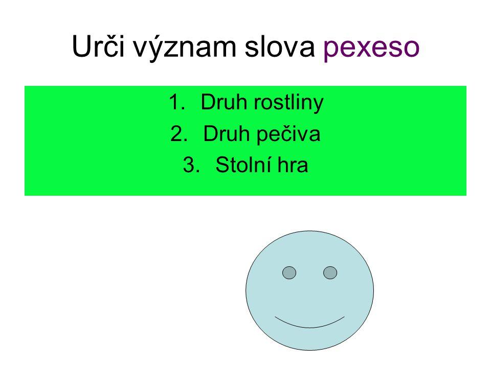 Urči význam slova pexeso 1.Druh rostliny 2.Druh pečiva 3.Stolní hra