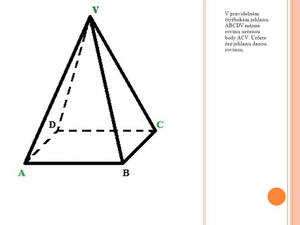 V pravidelném čtyřbokém jehlanu ABCDV mějme rovinu určenou body ACV. Určete řez jehlanu danou rovinou.