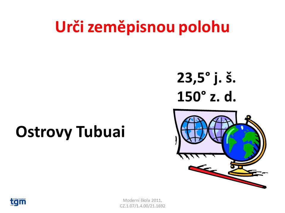 Urči zeměpisnou polohu Moderní škola 2011, CZ.1.07/1.4.00/21.1692 Ostrovy Tubuai 23,5° j.
