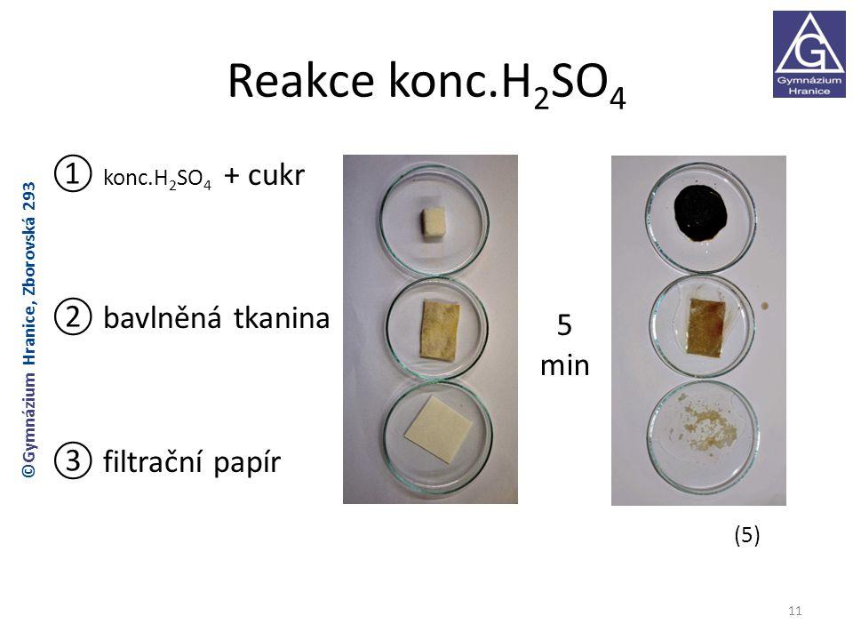 Reakce konc.H 2 SO 4 ① konc.H 2 SO 4 + cukr ② bavlněná tkanina ③ filtrační papír (5) 11 ©Gymnázium Hranice, Zborovská 293 5 min