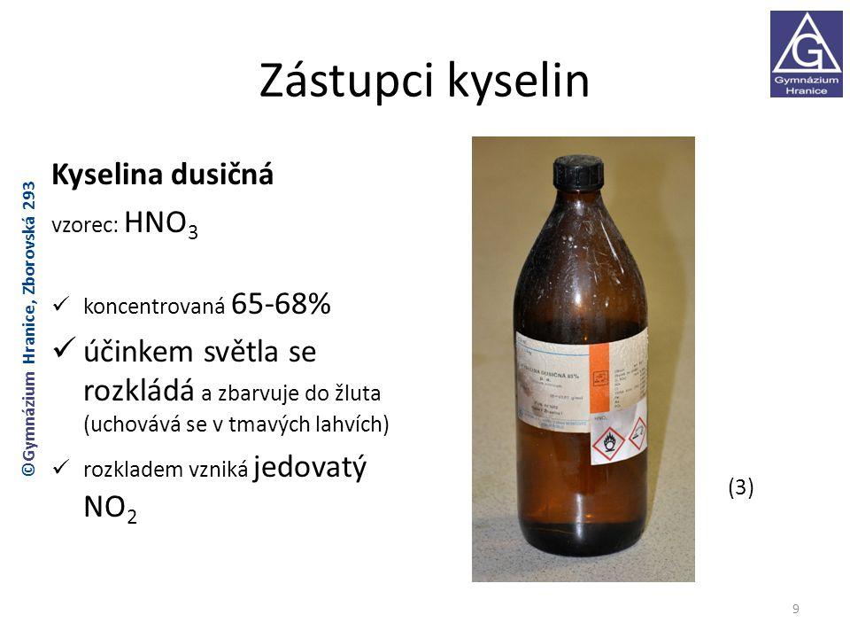 Zástupci kyselin Kyselina dusičná vzorec: HNO 3 koncentrovaná 65-68% účinkem světla se rozkládá a zbarvuje do žluta (uchovává se v tmavých lahvích) ro